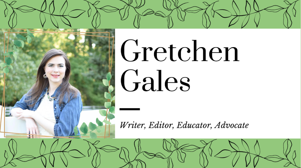 Young white woman with dark brown hair next to a fence. She has hoop earrings, a white shirt, and a jean jacket. She is smiling at the camera. Banner reads, Gretchen Gales: Writer, Editor, Educator, Advocate.